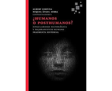 Cortina A y Serra MA (Coor.): ¿Humanos o posthumanos? Singularidad tecnológica y mejoramiento humano