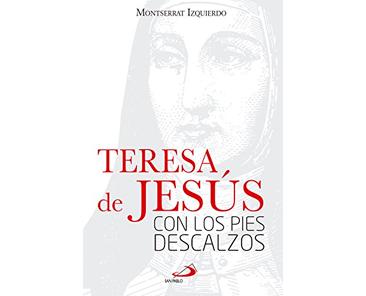 Teresa de Jesús. Con los pies descalzos