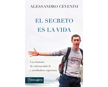 Cevenini A., El secreto es la vida. Una historia de enfermedad, fe y arrolladora esperanza