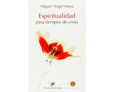 Mesa Miguel Ángel, Espiritualidad para tiempos de crisis
