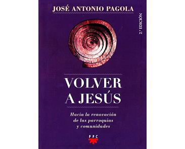 Pagola JA: Volver a Jesús