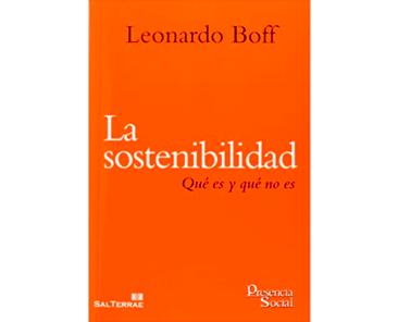 Leonardo Boff, La sostenibilidad. Qué es y no es