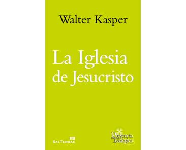 Kasper, W., La Iglesia de Jesucristo