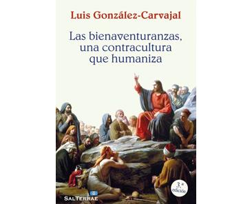 González-Carvajal, Luis: Las bienaventuranzas, una contracultura que humaniza.