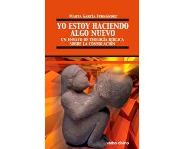 García Fernández, Marta: Yo estoy haciendo algo nuevo. Un ensayo de teología bíblica sobre la consolación