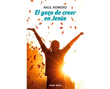 Romero, Raúl: El gozo de creer en Jesús