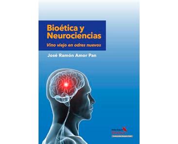 Amor Pan JR: Bioética y neurociencias. Vino viejo en odres nuevos