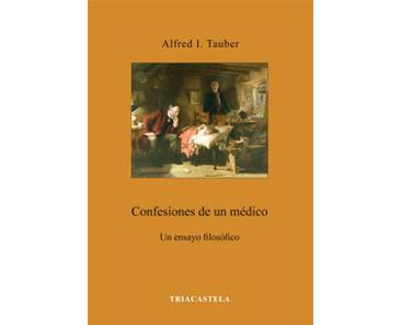 Tauber, Alfred I: Confesiones de un médico. Un ensayo filosófico