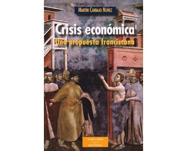 Carbajo Núñez, Martín: Crisis económica. Una propuesta franciscana.